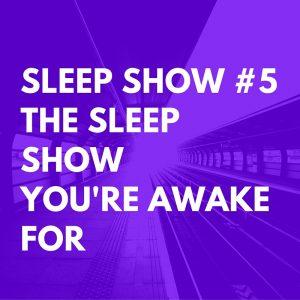 Sleep SHOW #5The Sleep ShowYou're AwakeFor