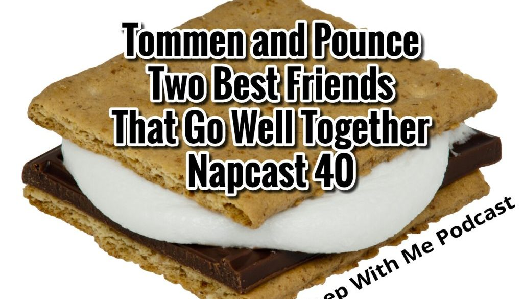 """""""Two Best Friends That Go Great Together"""" Napcast 40 