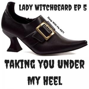 Taking you UnderMy Heel