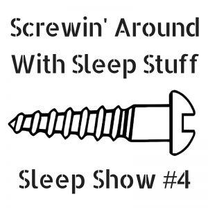 Screwin' AroundWith Sleep Stuff