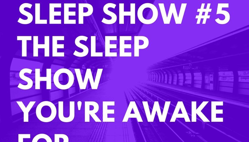 Sleep SHOW #5The Sleep ShowYou