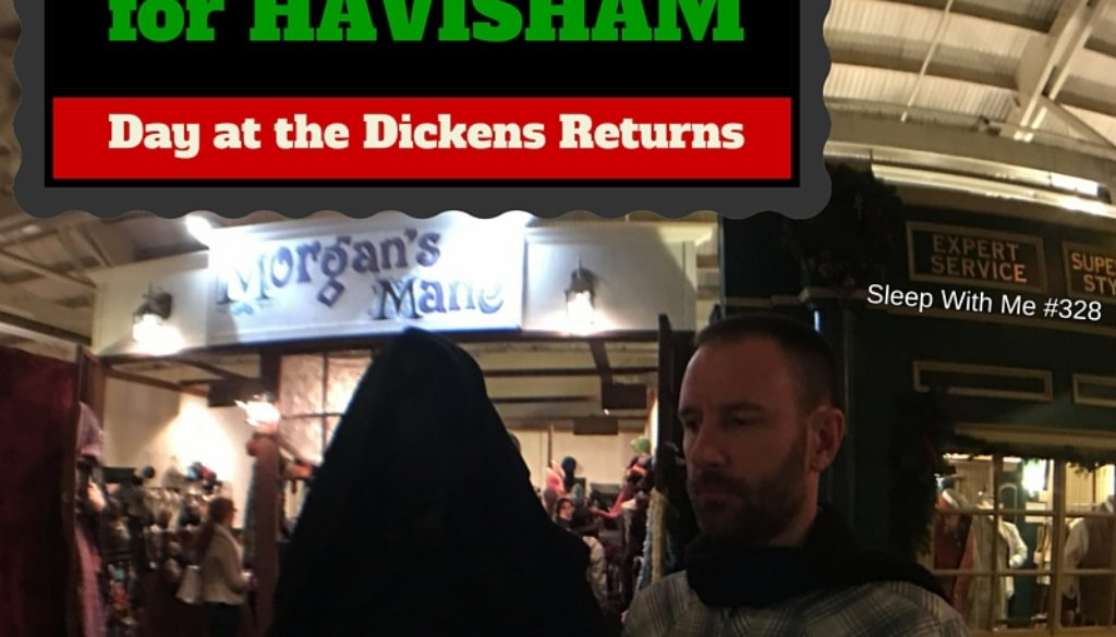 328 – Searching for Havisham | Day at the Dickens Fair