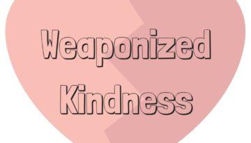 weaponizedkindness
